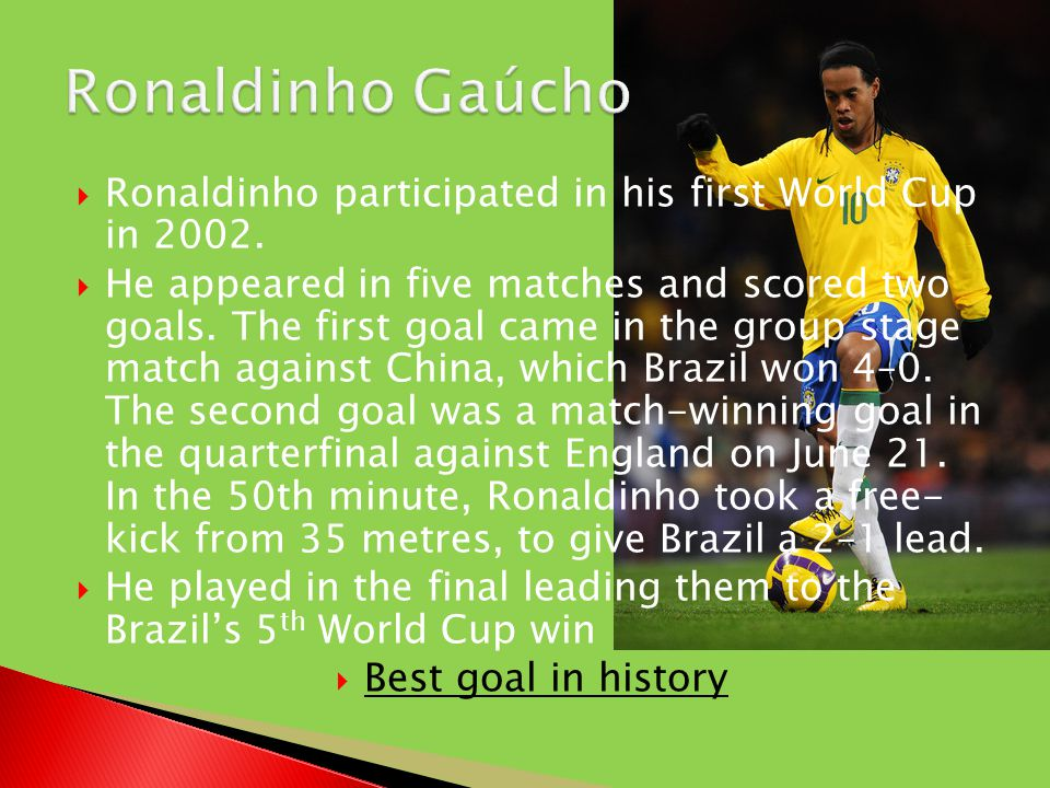  Ronaldinho participated in his first World Cup in 2002.