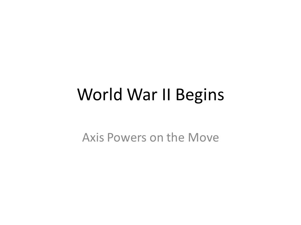 World War II Begins Axis Powers on the Move