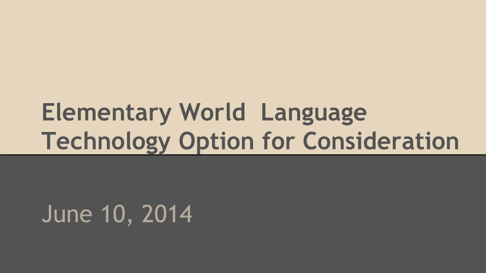 Elementary World Language Technology Option for Consideration June 10, 2014