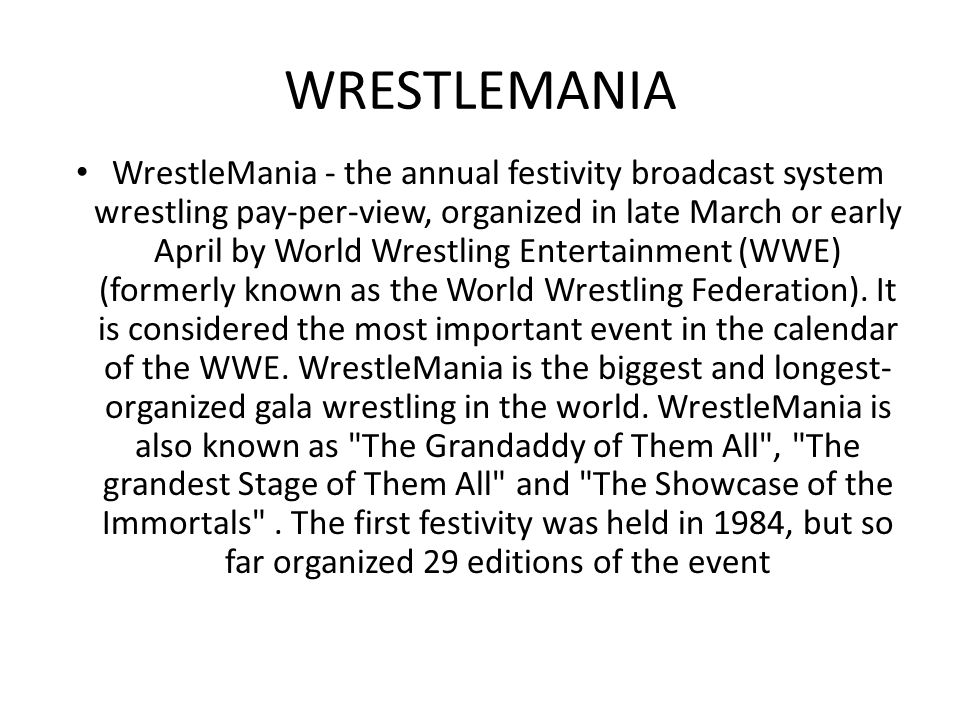 WRESTLEMANIA WrestleMania - the annual festivity broadcast system wrestling pay-per-view, organized in late March or early April by World Wrestling En