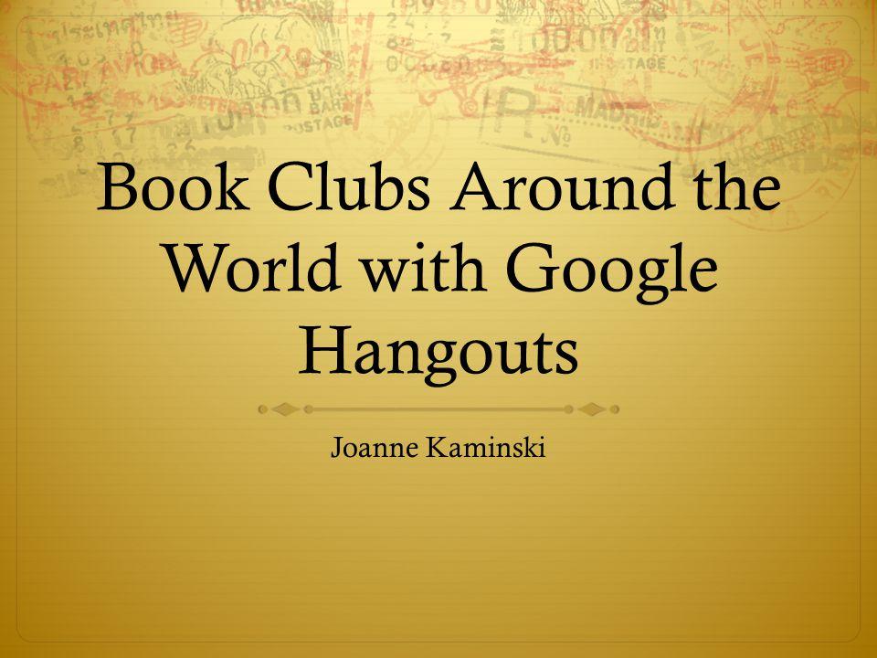 Book Clubs Around the World with Google Hangouts Joanne Kaminski