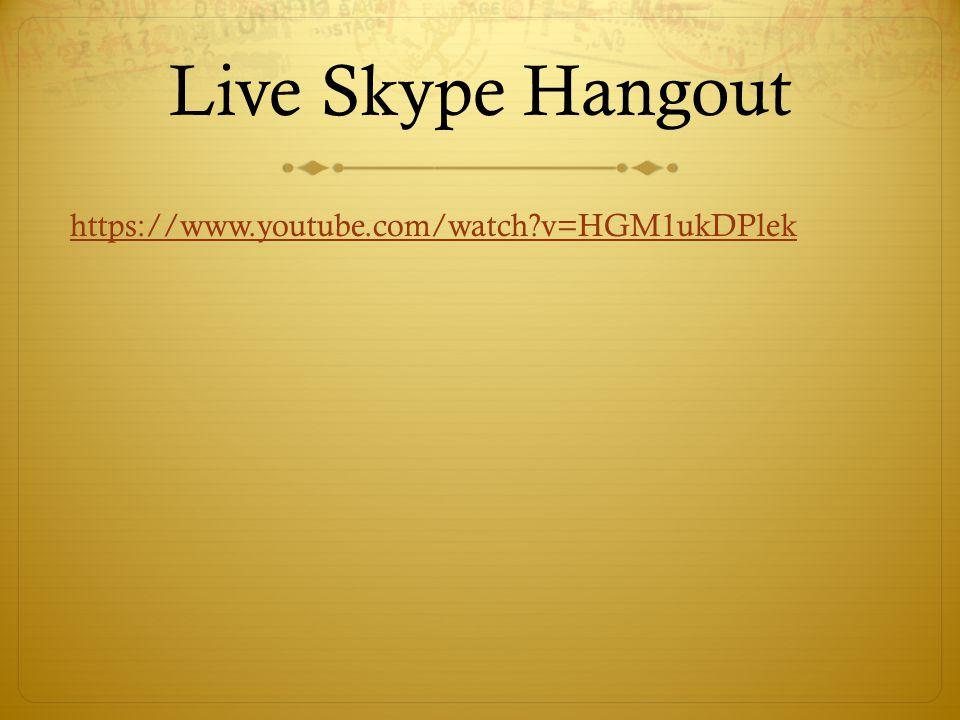 Live Skype Hangout https://www.youtube.com/watch?v=HGM1ukDPlek
