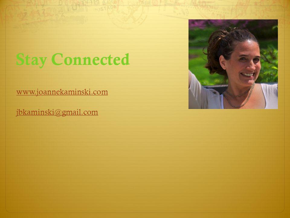 www.joannekaminski.com jbkaminski@gmail.com Stay Connected