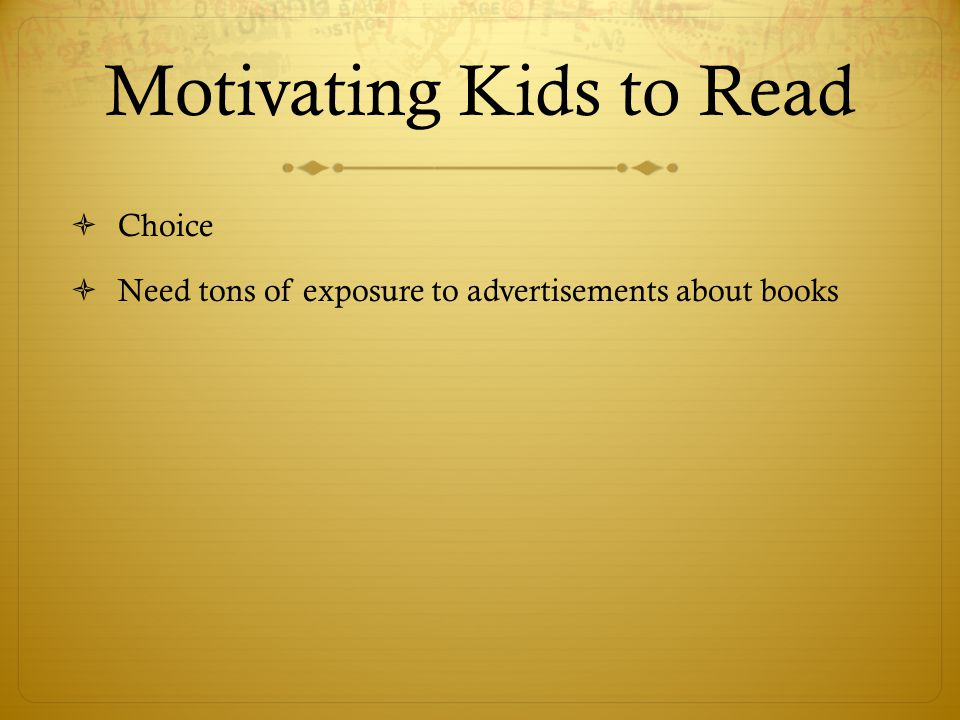 Motivating Kids to Read  Choice  Need tons of exposure to advertisements about books