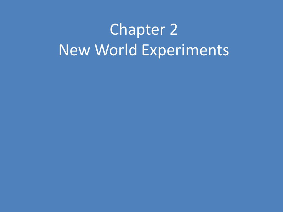 Chapter 2 New World Experiments