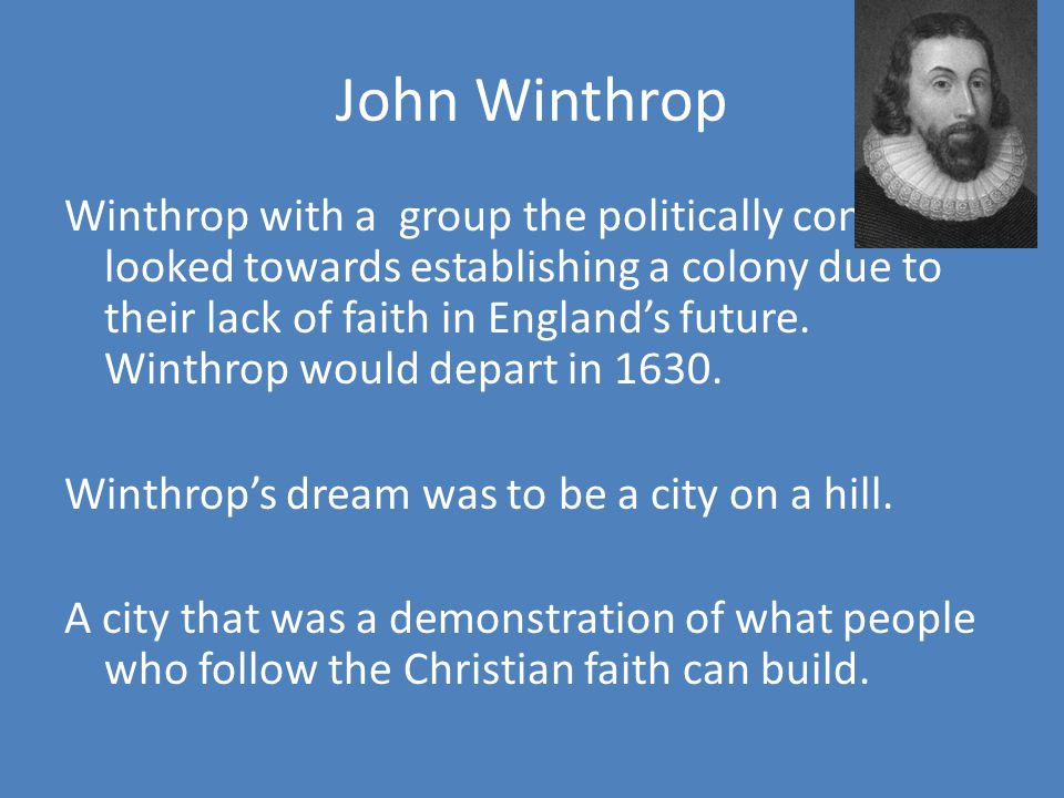 John Winthrop Winthrop with a group the politically connected looked towards establishing a colony due to their lack of faith in England's future.