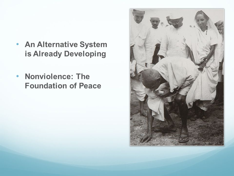 An Alternative System is Already Developing Nonviolence: The Foundation of Peace
