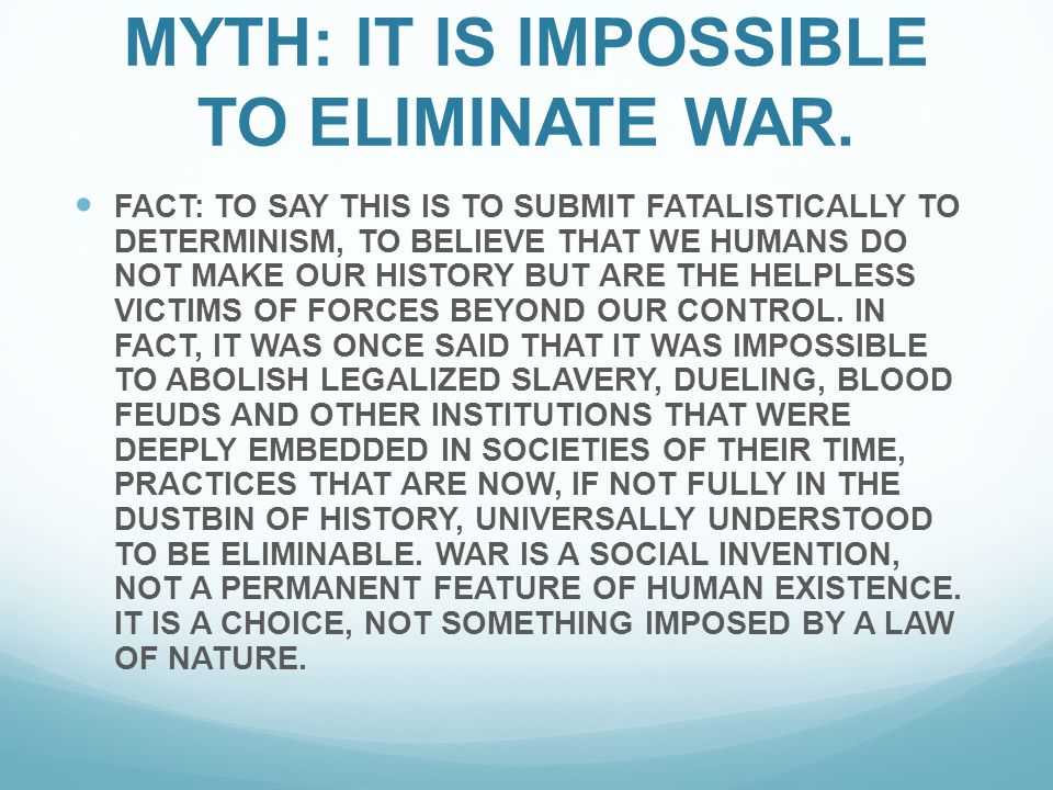 MYTH: IT IS IMPOSSIBLE TO ELIMINATE WAR.
