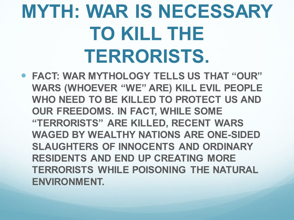 MYTH: WAR IS NECESSARY TO KILL THE TERRORISTS.