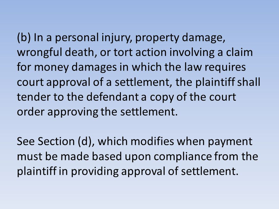 (b) In a personal injury, property damage, wrongful death, or tort action involving a claim for money damages in which the law requires court approval