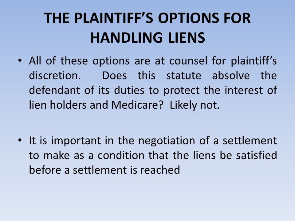 THE PLAINTIFF'S OPTIONS FOR HANDLING LIENS All of these options are at counsel for plaintiff's discretion. Does this statute absolve the defendant of