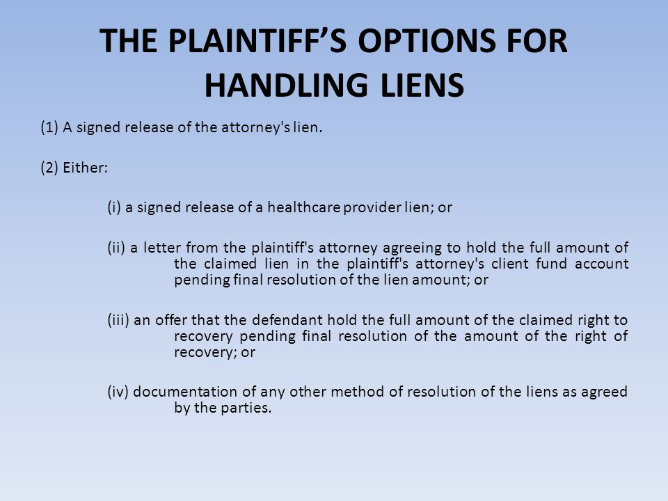 THE PLAINTIFF'S OPTIONS FOR HANDLING LIENS (3) Either: (i) documentation of the agreement between the plaintiff and Medicare, the Centers for Medicare and Medicaid Services, the Illinois Department of Healthcare and Family Services, or the private health insurance company as to the amount of the settlement that will be accepted in satisfaction of right of recovery; or