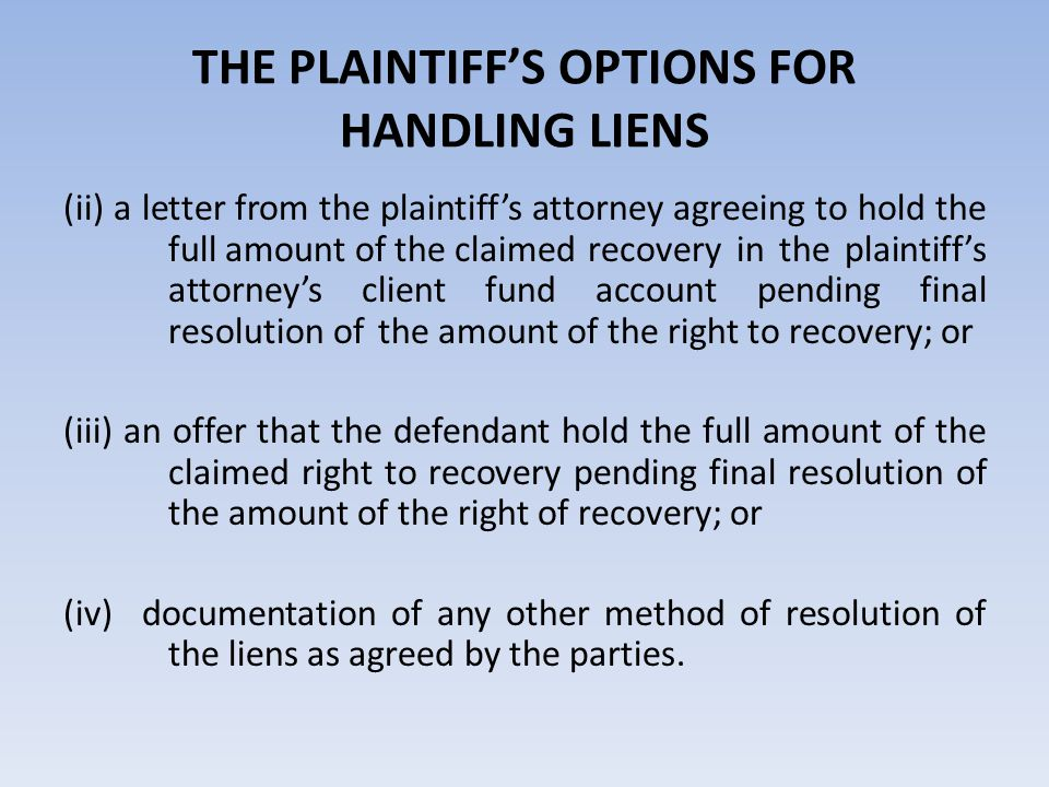 THE PLAINTIFF'S OPTIONS FOR HANDLING LIENS (ii) a letter from the plaintiff's attorney agreeing to hold the full amount of the claimed recovery in the