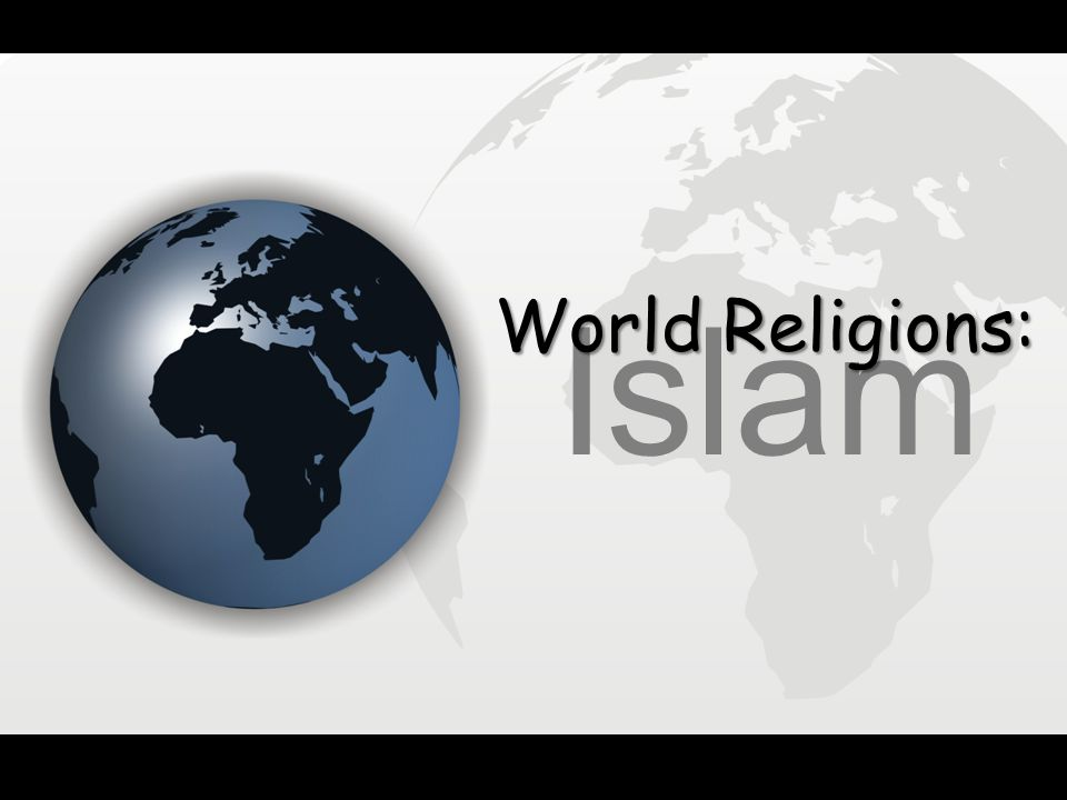 Islam World Religions: I (Jesus) am the Way and the Truth and the Life.