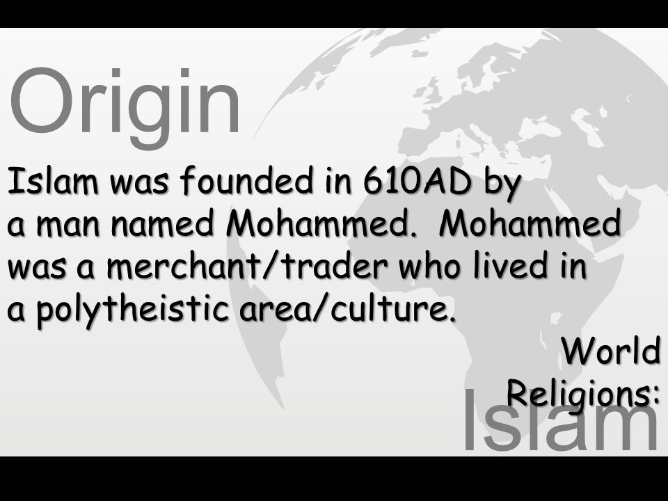 Islam World Religions: At the age of 40, Mohammed received a vision from the angel Gabriel, who gave him the shahada – There is no god but Allah, and Mohammed is his messenger. Origin