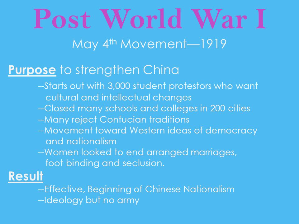 Post World War I May 4 th Movement—1919 Purpose to strengthen China --Starts out with 3,000 student protestors who want cultural and intellectual chan