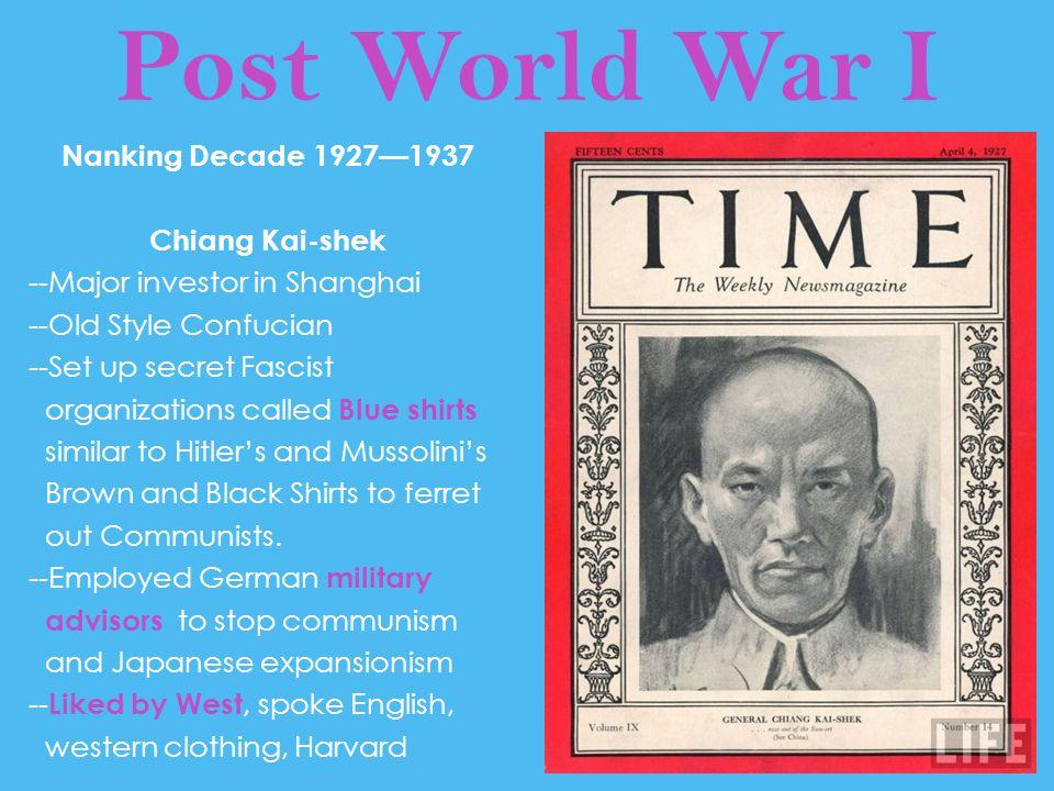 Post World War I Nanking Decade 1927—1937 Chiang Kai-shek --Major investor in Shanghai --Old Style Confucian --Set up secret Fascist organizations cal