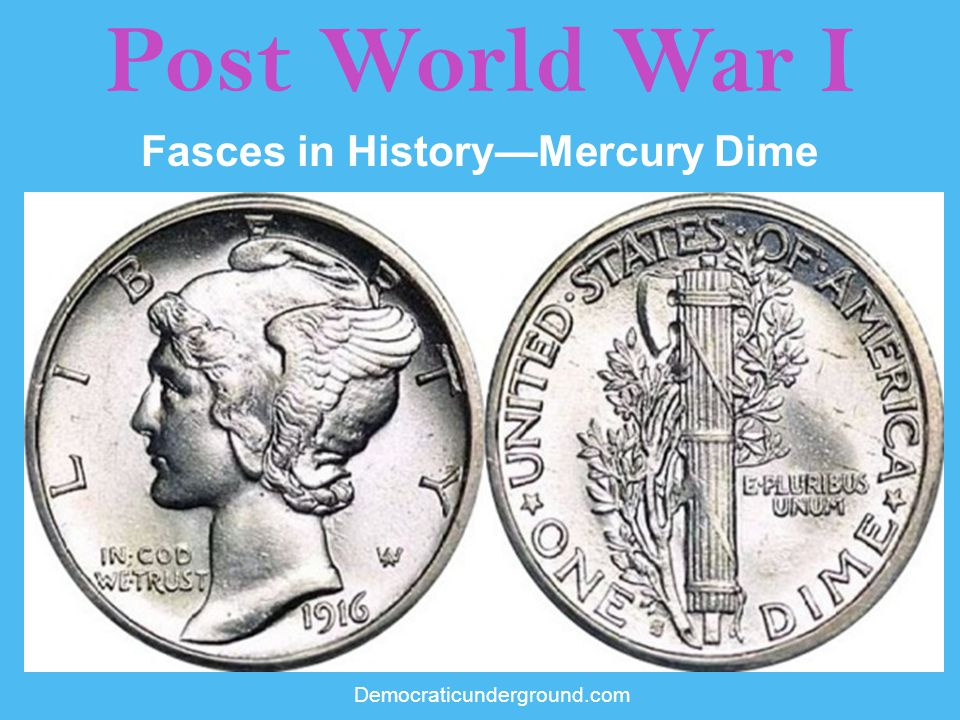 Post World War I Fasces in History—Mercury Dime Democraticunderground.com