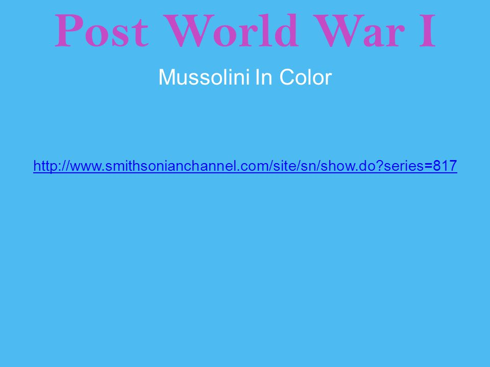 Post World War I Mussolini In Color http://www.smithsonianchannel.com/site/sn/show.do?series=817