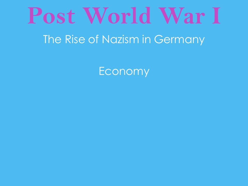 Post World War I The Rise of Nazism in Germany Economy