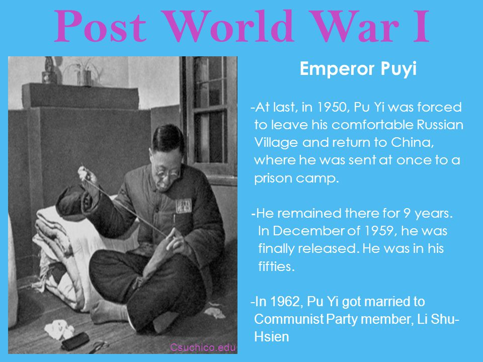 Post World War I Emperor Puyi -At last, in 1950, Pu Yi was forced to leave his comfortable Russian Village and return to China, where he was sent at o