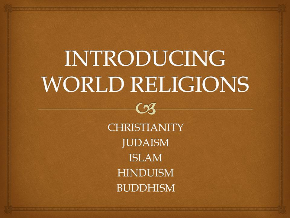 CHRISTIANITYJUDAISMISLAMHINDUISMBUDDHISM