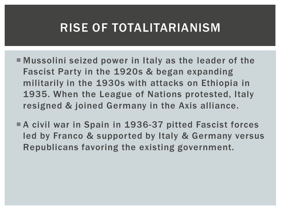  Mussolini seized power in Italy as the leader of the Fascist Party in the 1920s & began expanding militarily in the 1930s with attacks on Ethiopia i