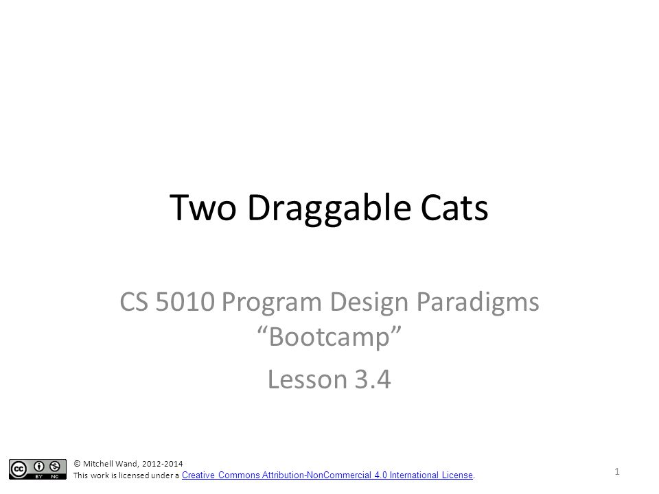 Two Draggable Cats CS 5010 Program Design Paradigms Bootcamp Lesson 3.4 TexPoint fonts used in EMF.