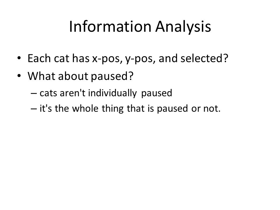Information Analysis Each cat has x-pos, y-pos, and selected.