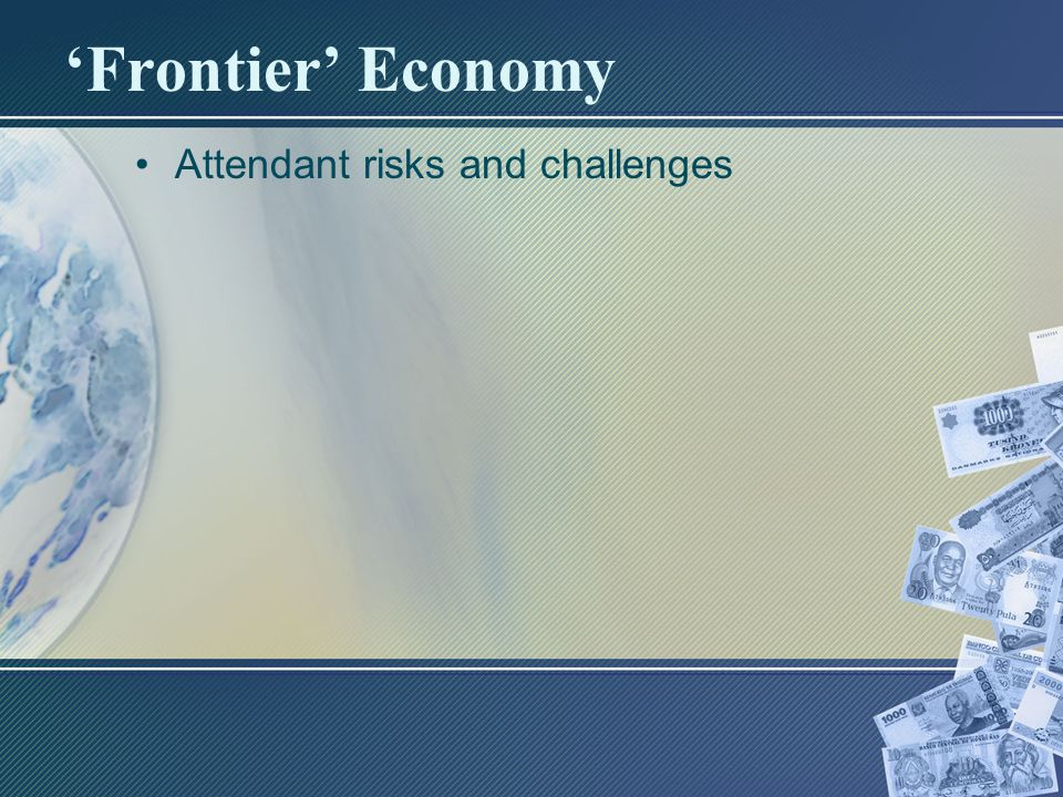 'Frontier' Economy Attendant risks and challenges
