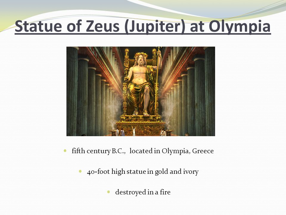 Statue of Zeus (Jupiter) at Olympia fifth century B.C., located in Olympia, Greece 40-foot high statue in gold and ivory destroyed in a fire