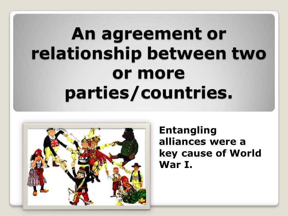An agreement or relationship between two or more parties/countries.