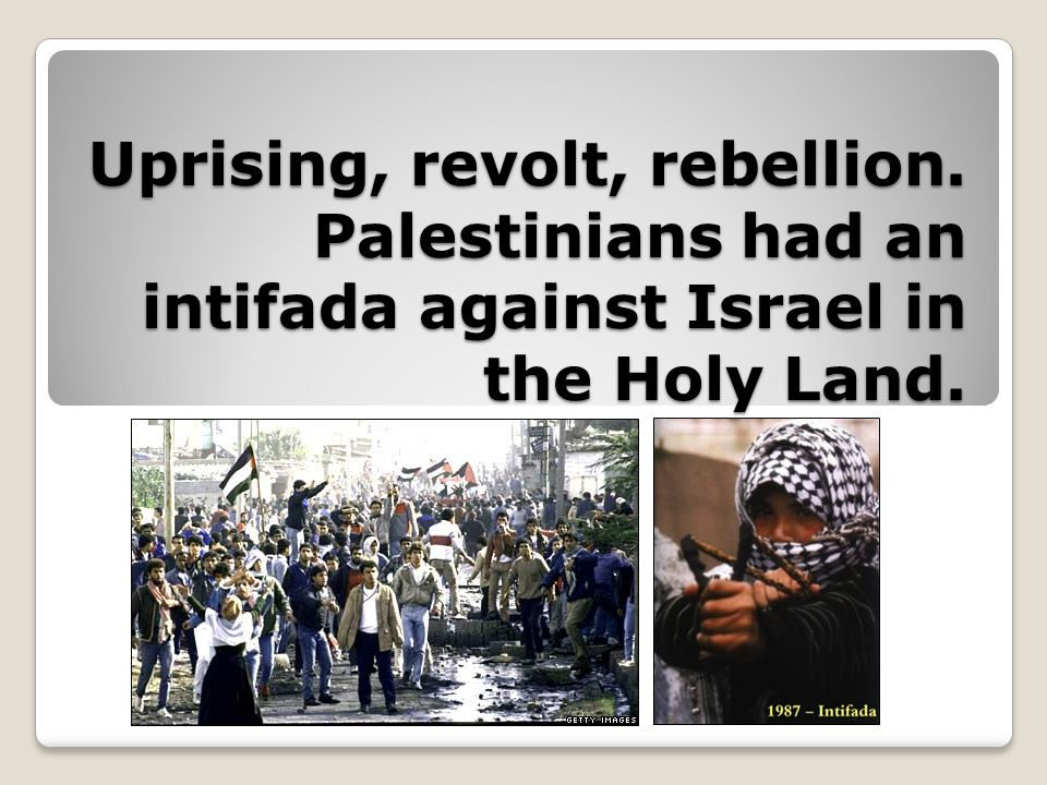Uprising, revolt, rebellion. Palestinians had an intifada against Israel in the Holy Land.