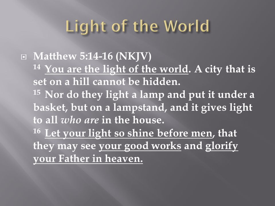  Matthew 5:14-16 (NKJV) 14 You are the light of the world.