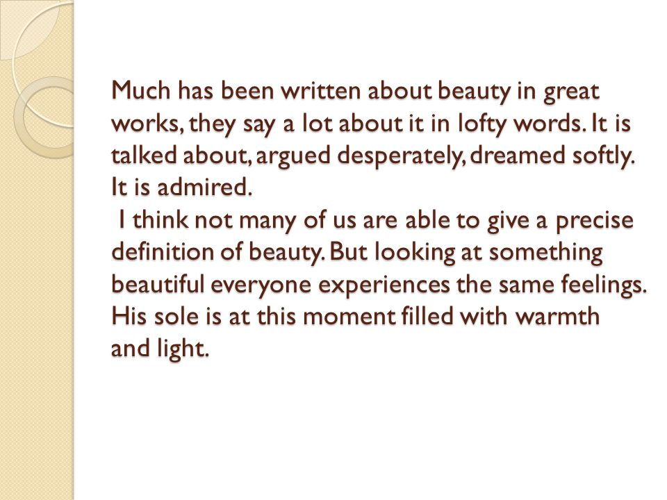 Much has been written about beauty in great works, they say a lot about it in lofty words.