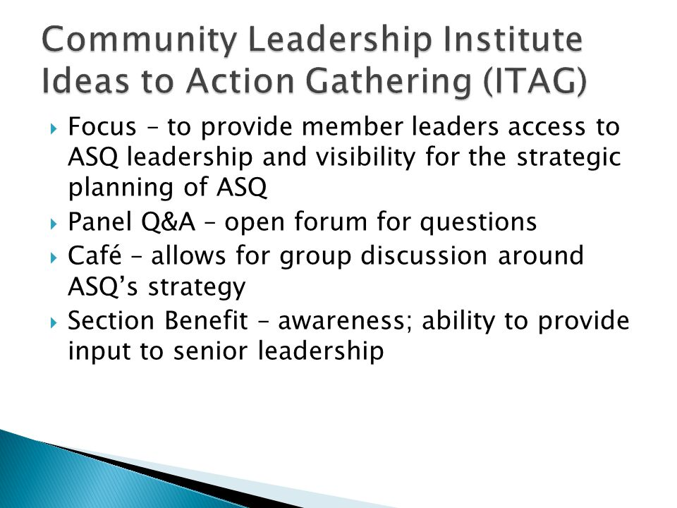  Focus – to provide member leaders access to ASQ leadership and visibility for the strategic planning of ASQ  Panel Q&A – open forum for questions  Café – allows for group discussion around ASQ's strategy  Section Benefit – awareness; ability to provide input to senior leadership
