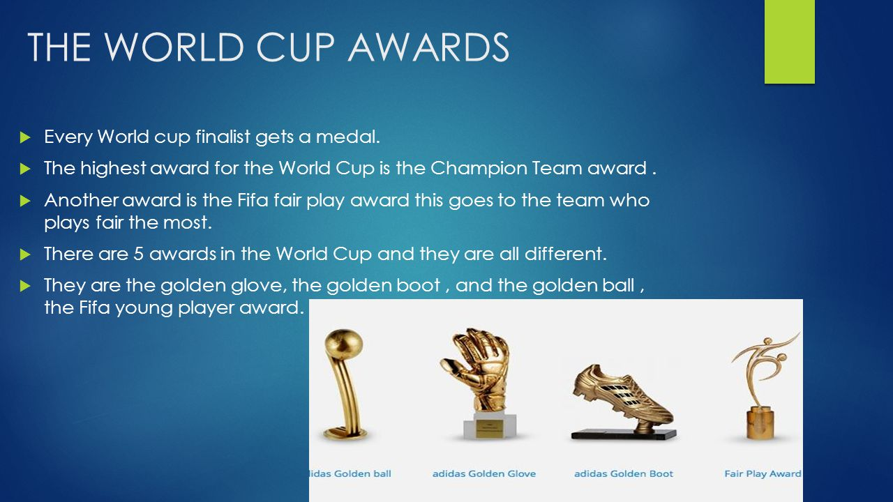 THE WORLD CUP AWARDS  Every World cup finalist gets a medal.