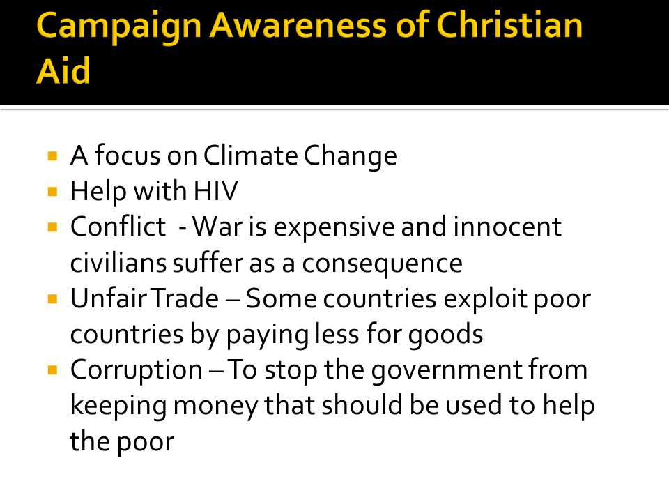  A focus on Climate Change  Help with HIV  Conflict - War is expensive and innocent civilians suffer as a consequence  Unfair Trade – Some countri