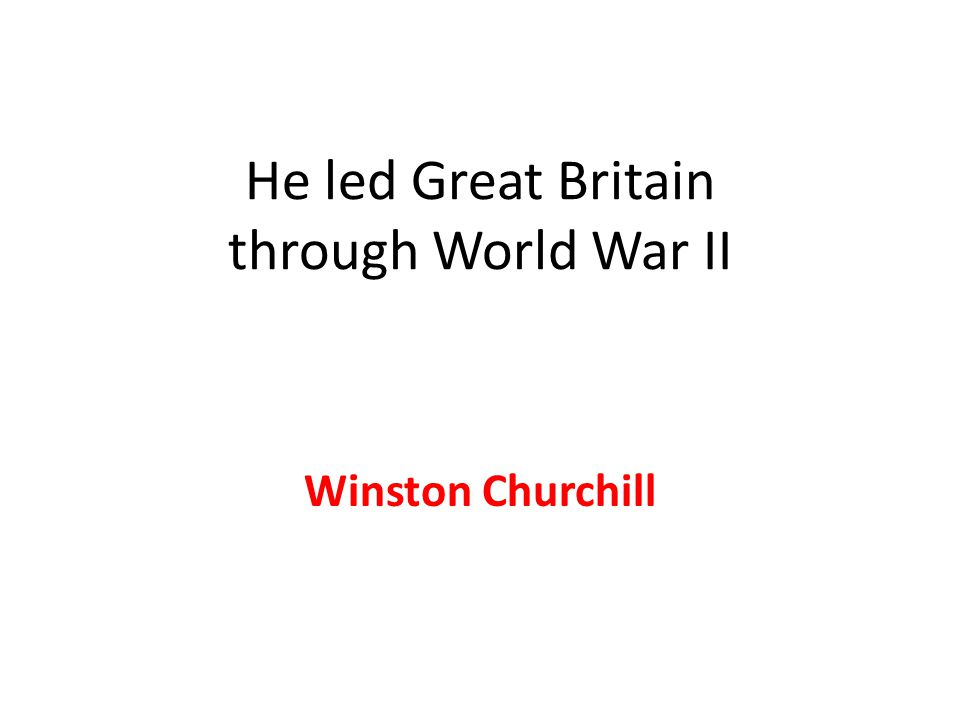 He led Great Britain through World War II Winston Churchill