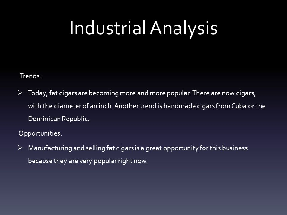 Industrial Analysis Industry Description:  History: Cigars were started as early as in the 10 th century.