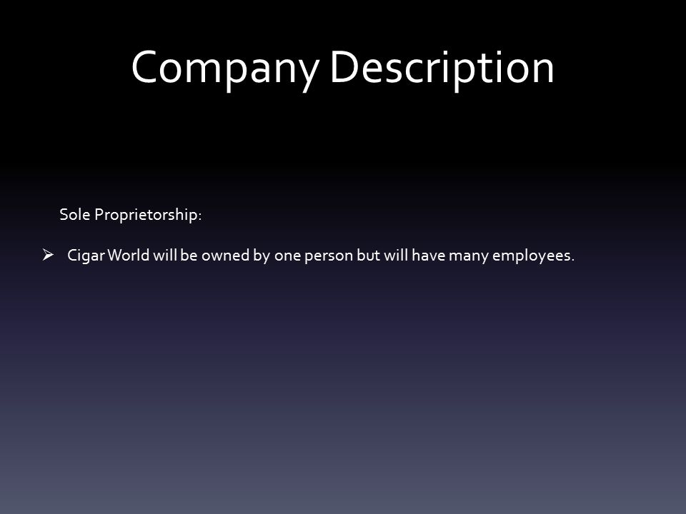 Company Description Sole Proprietorship:  Cigar World will be owned by one person but will have many employees.