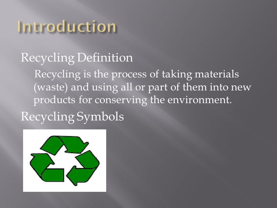 Recycling Definition Recycling is the process of taking materials (waste) and using all or part of them into new products for conserving the environment.
