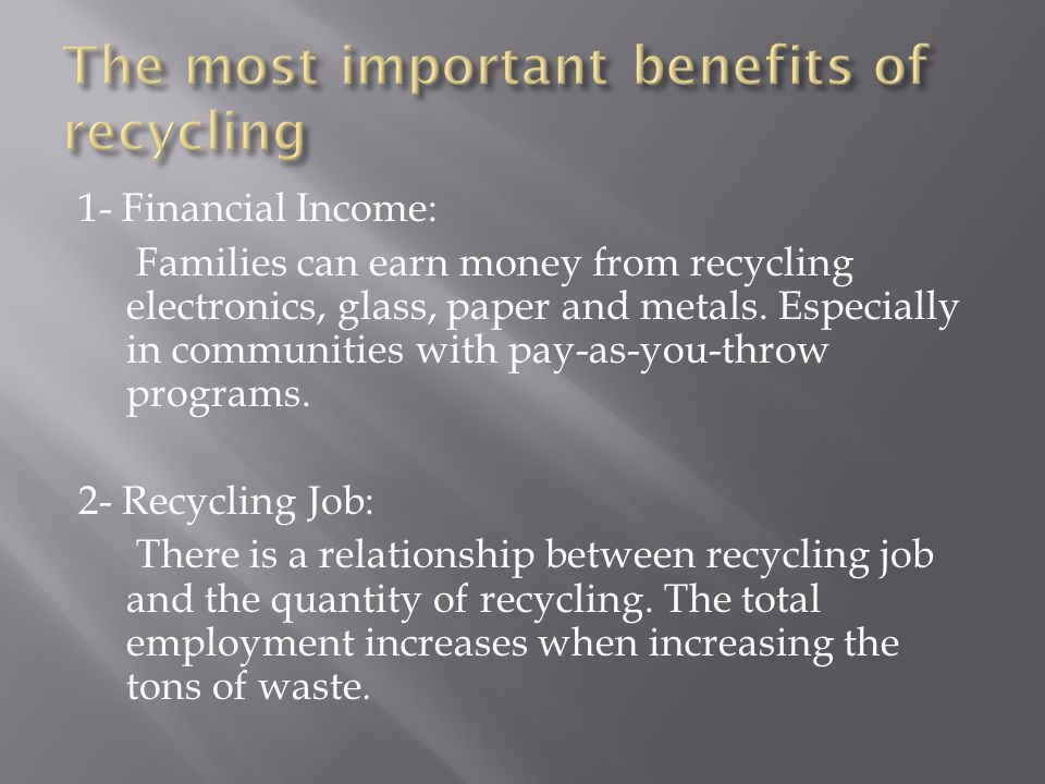 1- Financial Income: Families can earn money from recycling electronics, glass, paper and metals.