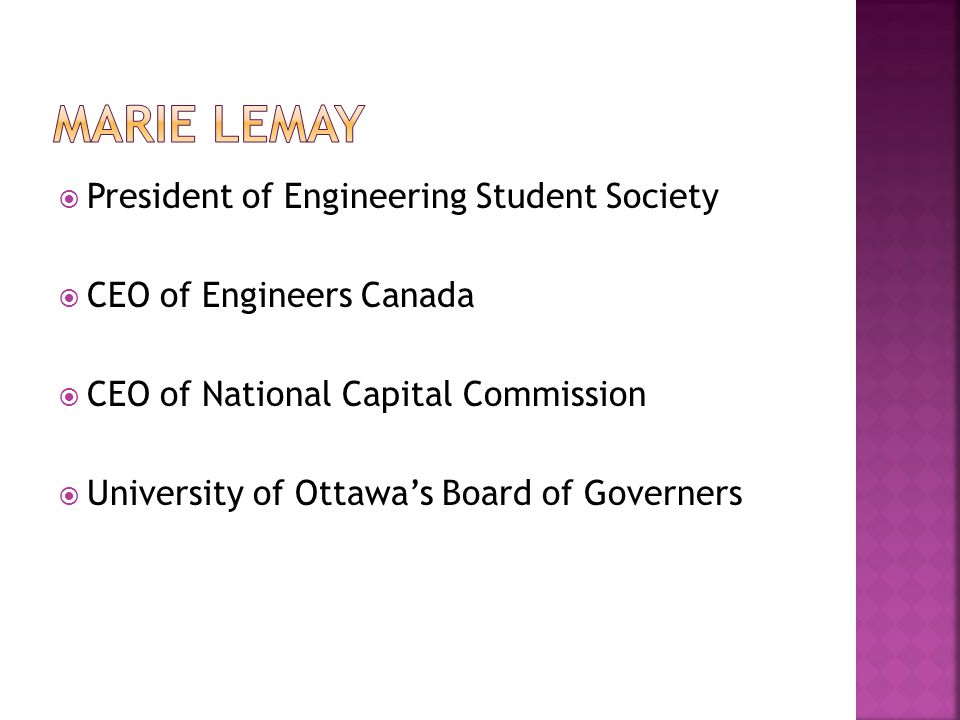  President of Engineering Student Society  CEO of Engineers Canada  CEO of National Capital Commission  University of Ottawa's Board of Governers