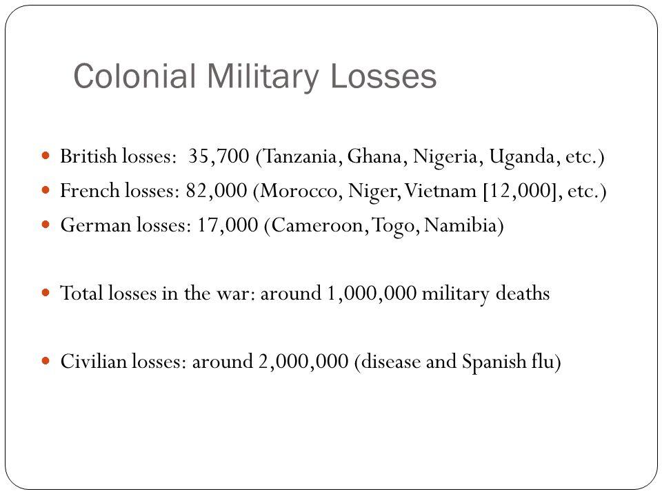 Colonial Military Losses British losses: 35,700 (Tanzania, Ghana, Nigeria, Uganda, etc.) French losses: 82,000 (Morocco, Niger, Vietnam [12,000], etc.