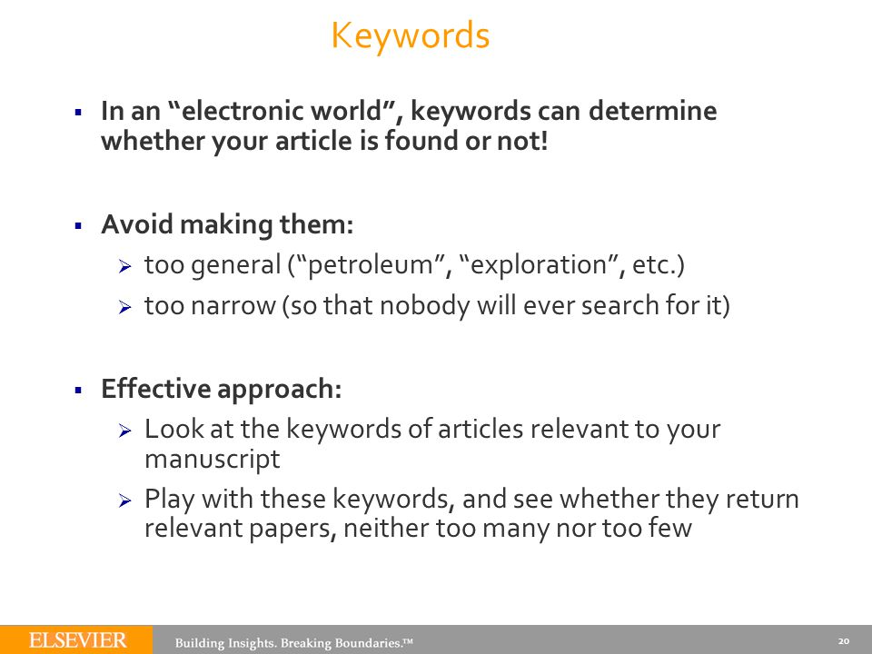 "Keywords  In an ""electronic world"", keywords can determine whether your article is found or not!  Avoid making them:  too general (""petroleum"", ""ex"