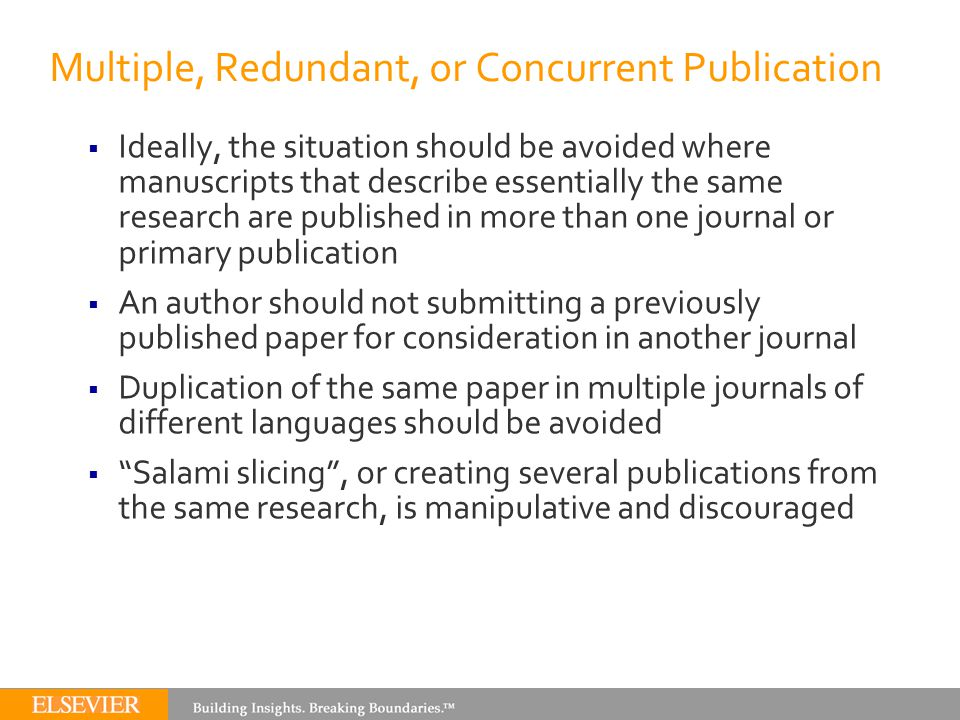 Multiple, Redundant, or Concurrent Publication  Ideally, the situation should be avoided where manuscripts that describe essentially the same researc