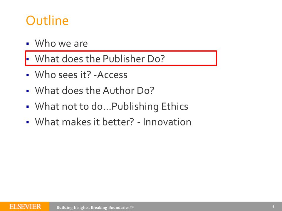 Outline  Who we are  What does the Publisher Do?  Who sees it? -Access  What does the Author Do?  What not to do…Publishing Ethics  What makes i