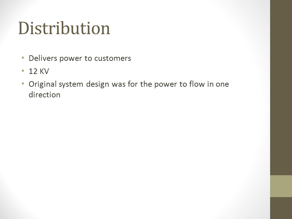 Distribution Delivers power to customers 12 KV Original system design was for the power to flow in one direction