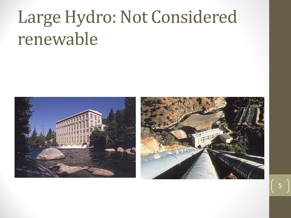Large Hydro: Not Considered renewable 5
